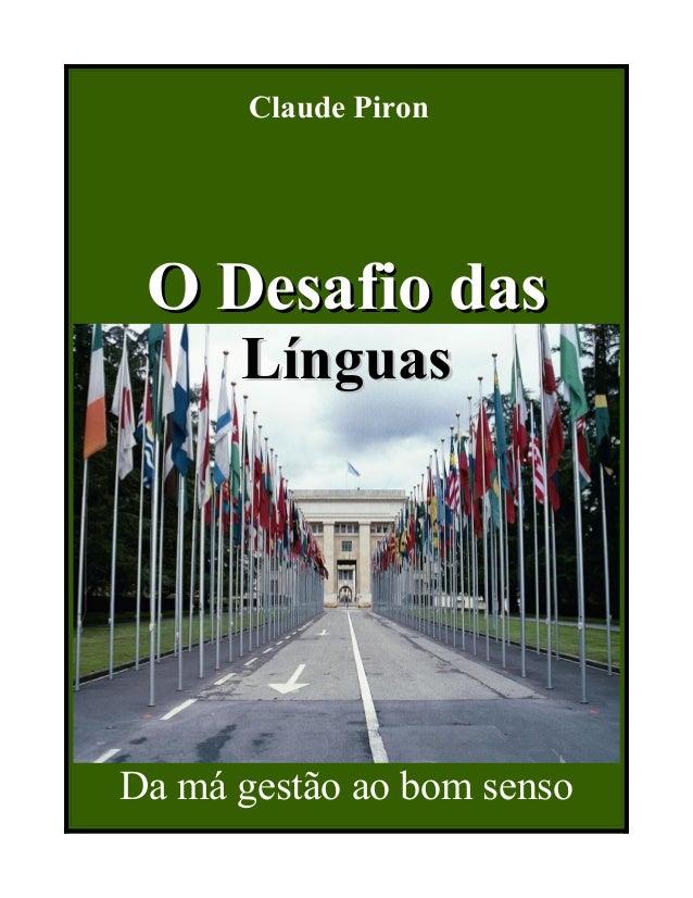 Claude Piron O Desafio dasO Desafio das LínguasLínguas Da má gestão ao bom senso