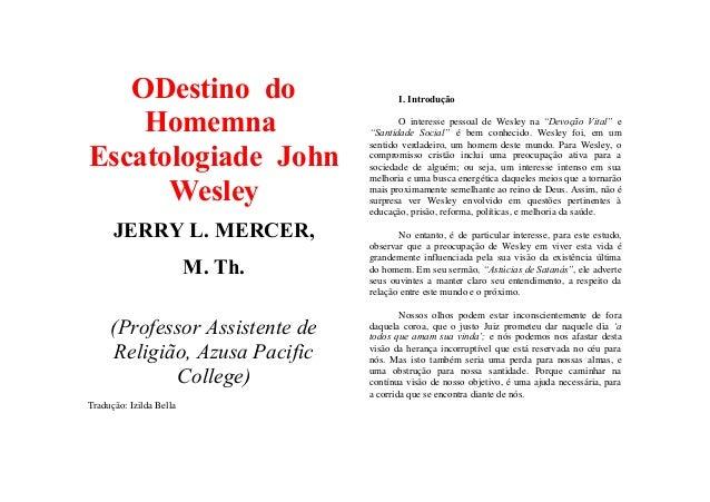 """ODestino do Homemna Escatologiade John Wesley JERRY L. MERCER,  I. Introdução O interesse pessoal de Wesley na """"Devoção Vi..."""