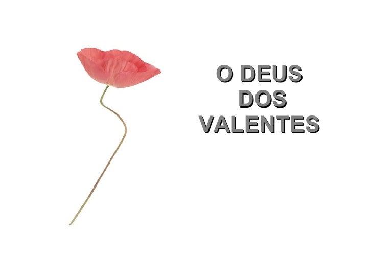 O DEUS DOS VALENTES