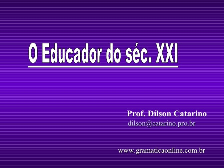 Prof. Dílson Catarino [email_address] www.gramaticaonline.com.br