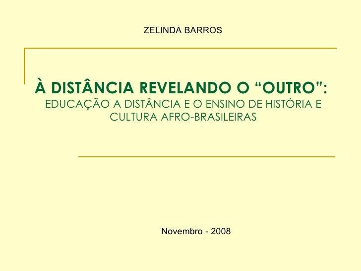 """À DISTÂNCIA REVELANDO O """"OUTRO"""":  EDUCAÇÃO A DISTÂNCIA E O ENSINO DE HISTÓRIA E CULTURA AFRO-BRASILEIRAS ZELINDA BARROS No..."""