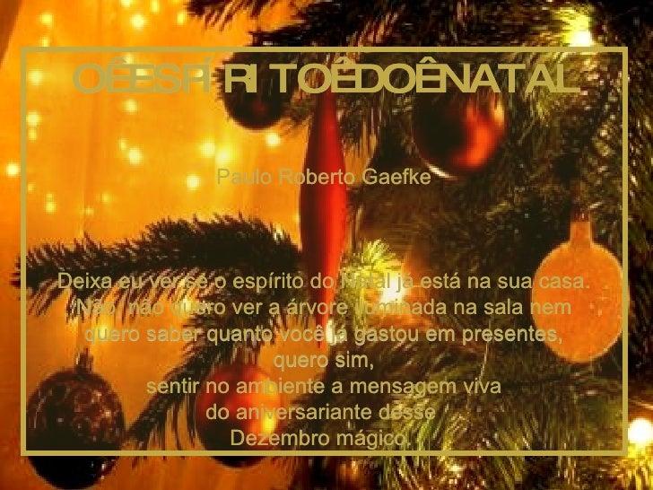 O ESPÍRITO DO NATAL Paulo Roberto Gaefke Deixa eu ver se o espírito do Natal já está na sua casa. Não, não quero ver a ...