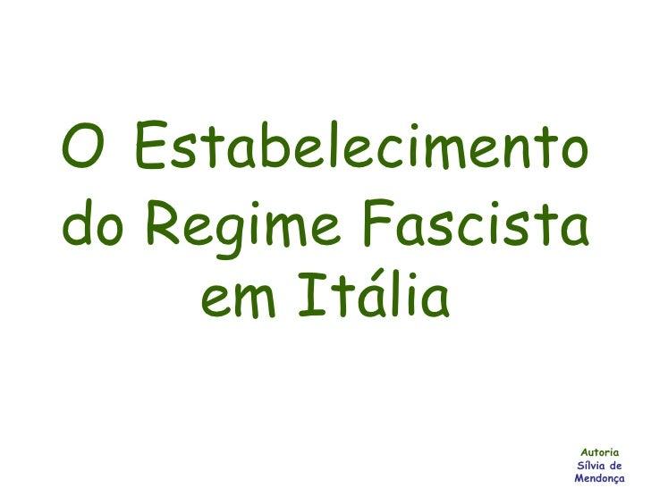O   Estabelecimento do Regime Fascista em Itália Autoria Sílvia de Mendonça