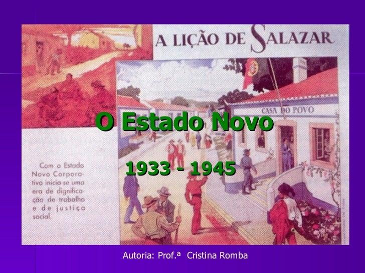 O Estado Novo 1933 - 1945 Autoria: Prof.ª  Cristina Romba