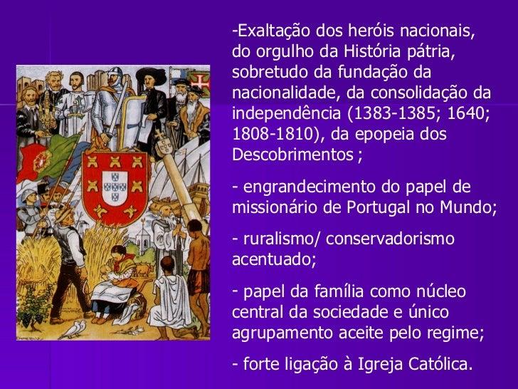 <ul><li>Exaltação dos heróis nacionais, do orgulho da História pátria, sobretudo da fundação da nacionalidade, da consolid...