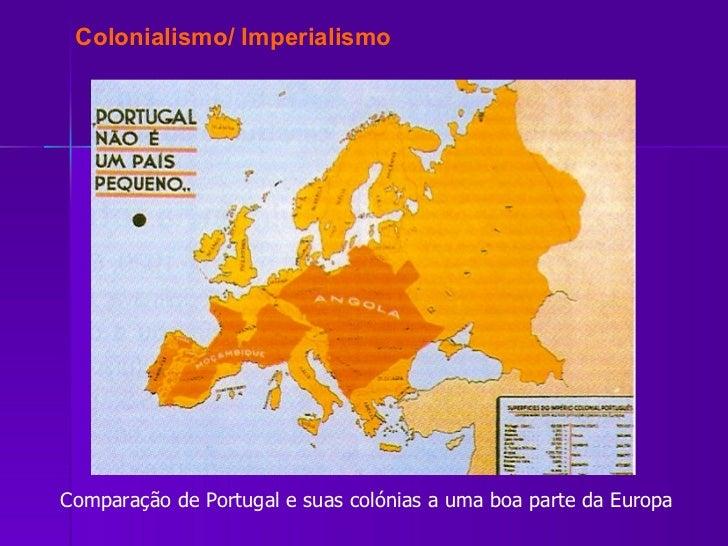 Comparação de Portugal e suas colónias a uma boa parte da Europa Colonialismo/ Imperialismo