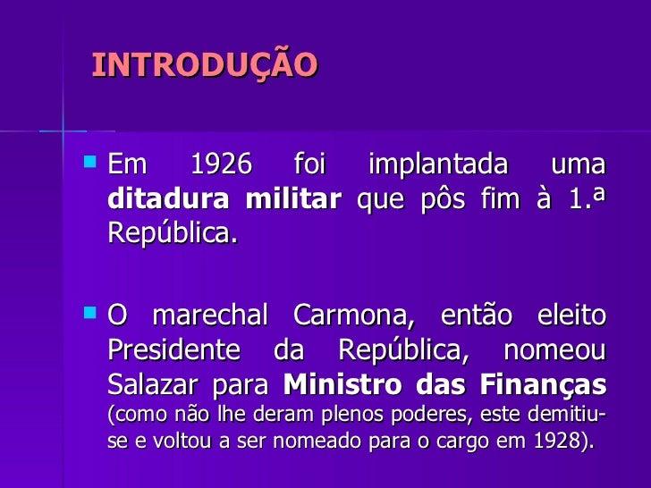 INTRODUÇÃO <ul><li>Em 1926 foi implantada uma  ditadura militar  que pôs fim à 1.ª República. </li></ul><ul><li>O marechal...