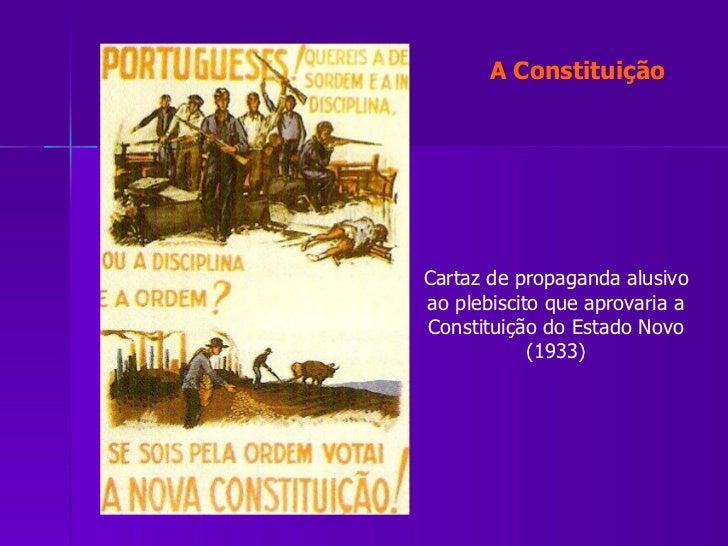Cartaz de propaganda alusivo ao plebiscito que aprovaria a Constituição do Estado Novo (1933) A Constituição