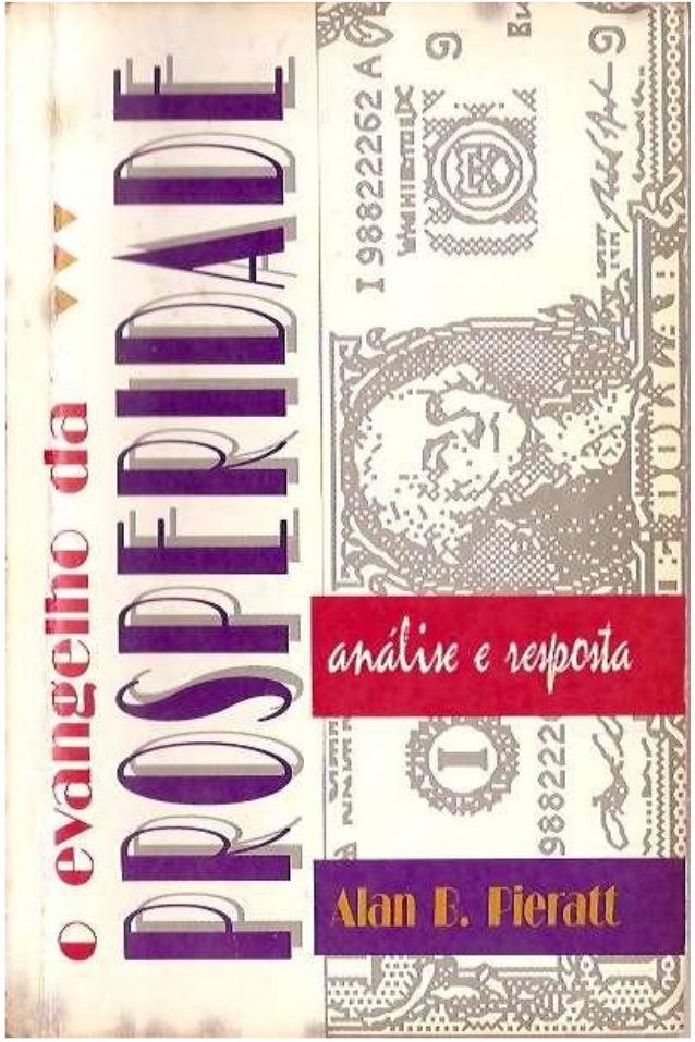 O evangelho da PROSPERIDADE Alan B. Pieratt tradução de Robinson Malkomes Digitalizado e revisado por Micscan Para: semead...