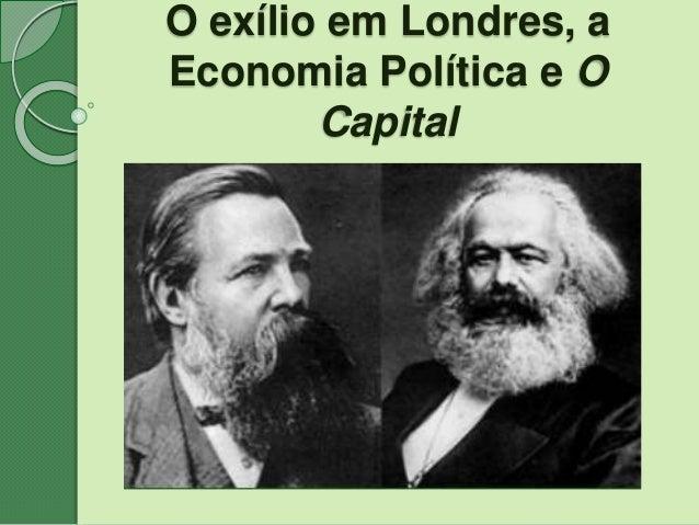 O exílio em Londres, a Economia Política e O Capital