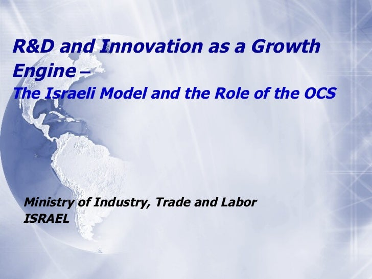 R&D and Innovation as a Growth Engine  –   The Israeli Model and the Role of the OCS Ministry of Industry, Trade and Labor...