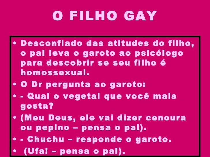 O FILHO GAY <ul><li>Desconfiado das atitudes do filho, o pai leva o garoto ao psicólogo para descobrir se seu filho é homo...