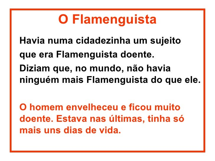 O Flamenguista <ul><li>Havia numa cidadezinha um sujeito  </li></ul><ul><li>que era Flamenguista doente.  </li></ul><ul><l...