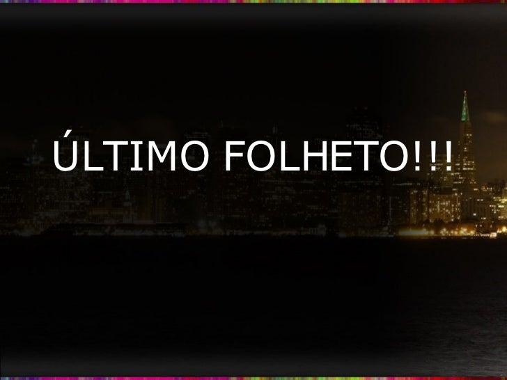 ÚLTIMO FOLHETO!!!
