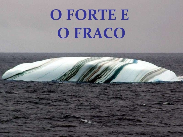 O FORTE E  O FRACO