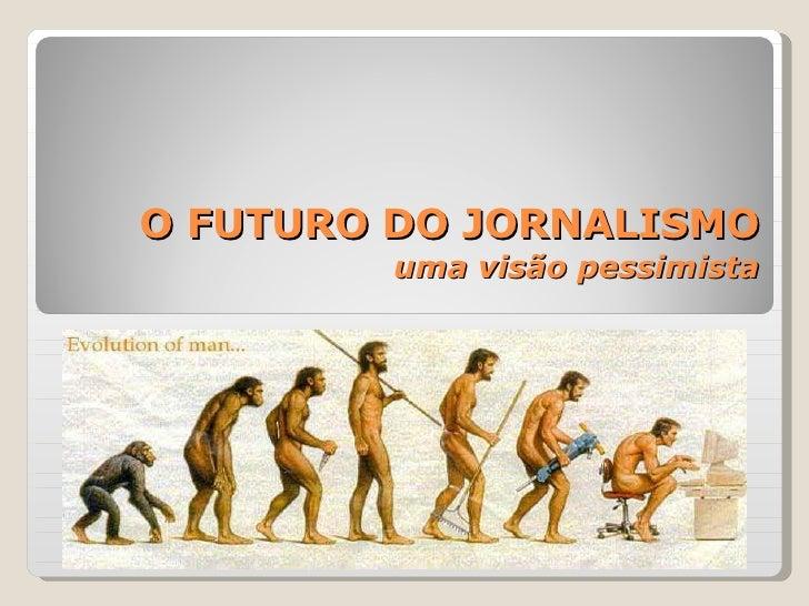 O FUTURO DO JORNALISMO uma visão pessimista