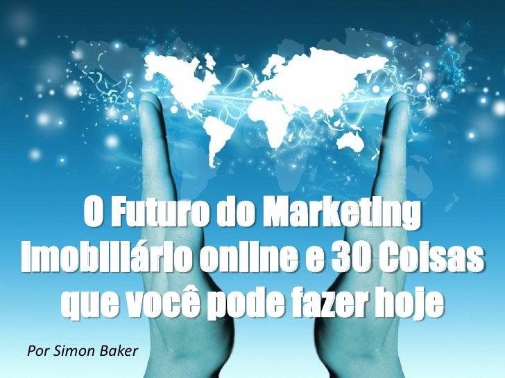 O Futuro do Marketingimobiliário online e 30 Coisas  que você pode fazer hojePor Simon Baker