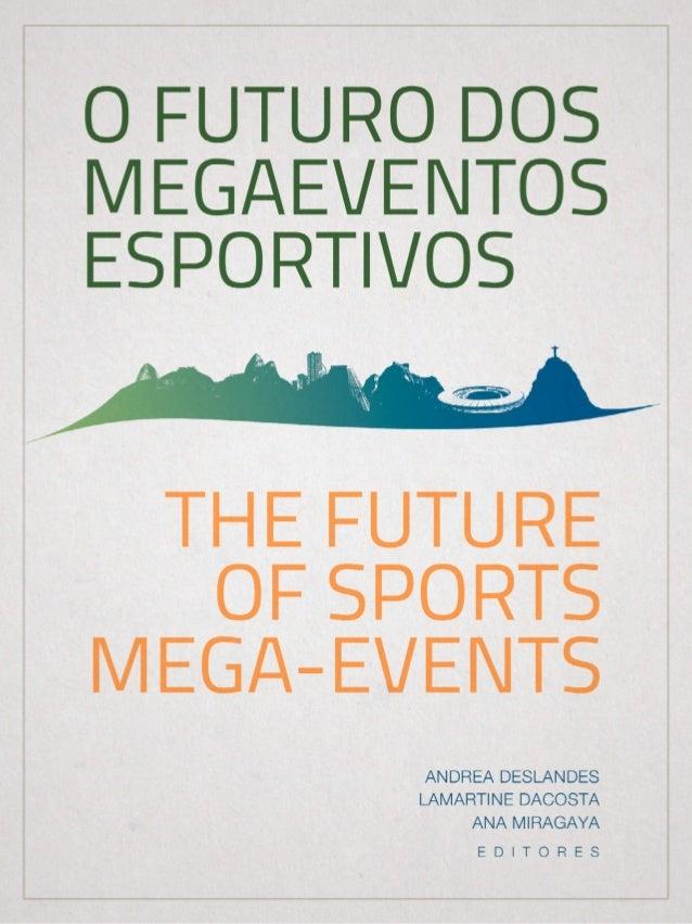 O FUTURO DOS MEGAEVENTOS ESPORTIVOS - INOVAÇÕES PÓS COPA 2014 E JOGOS OLÍMPICOS E PARALÍMPICOS 2016 THE FUTURE OF SPORTS M...