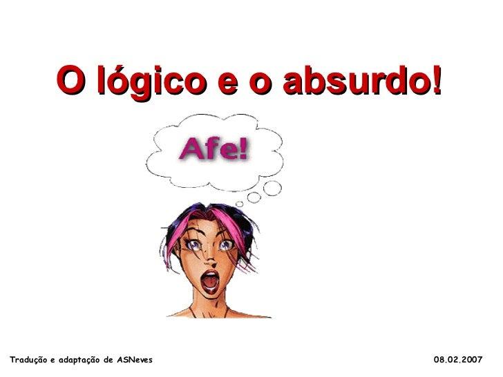 O lógico e o absurdo! Tradução e adaptação de ASNeves  08.02.2007