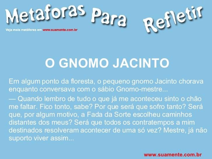 O GNOMO JACINTO Em algum ponto da floresta, o pequeno gnomo Jacinto chorava enquanto conversava com o sábio Gnomo-mestre.....