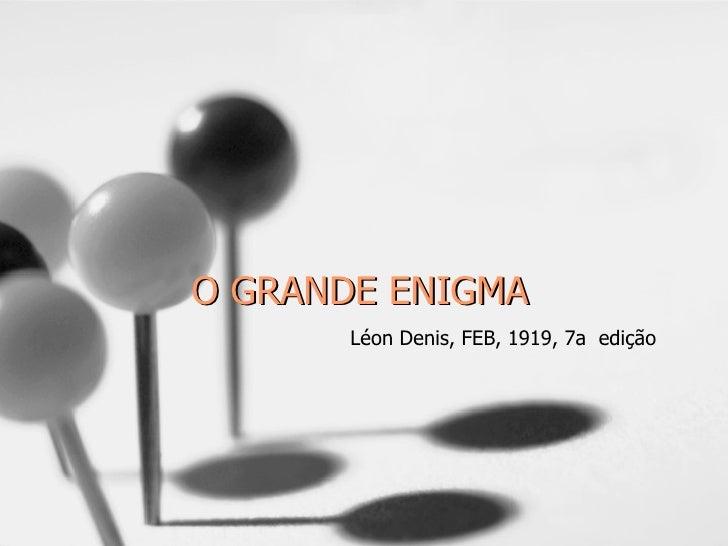 O GRANDE ENIGMA Léon Denis, FEB, 1919, 7a  edição