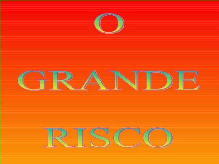 O  GRANDE  RISCO