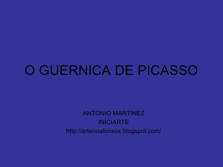 O GUERNICA DE PICASSO ANTONIO MARTÍNEZ INICIARTE http://artenoafonsox.blogspot.com/