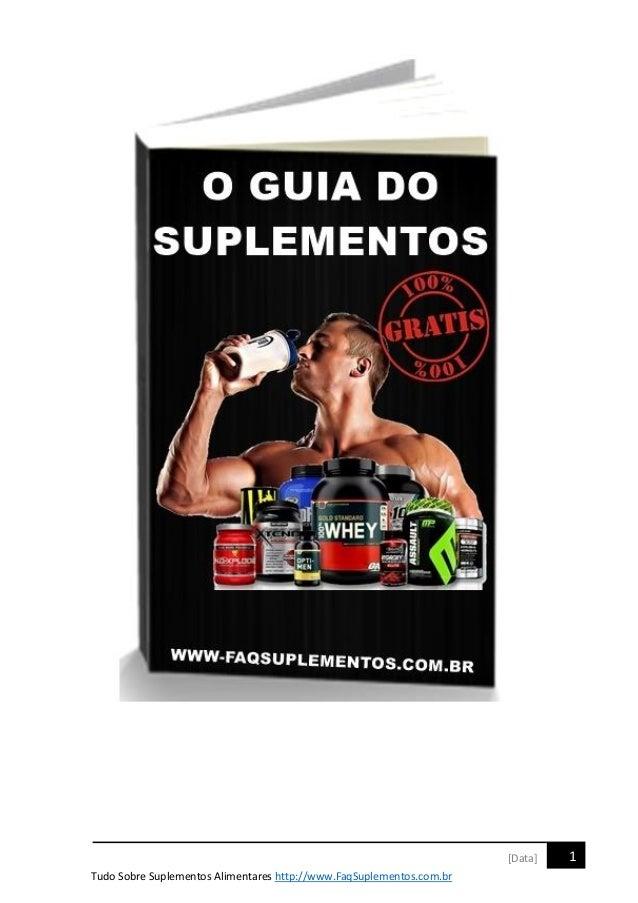 Tudo Sobre Suplementos Alimentares http://www.FaqSuplementos.com.br 1[Data]