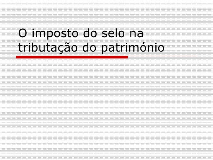 O imposto do selo na tributação do património