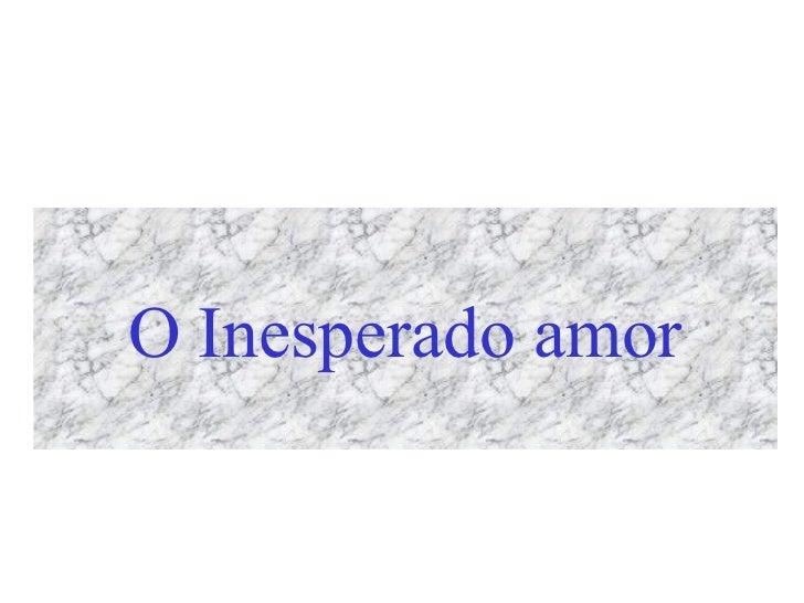 O Inesperado amor