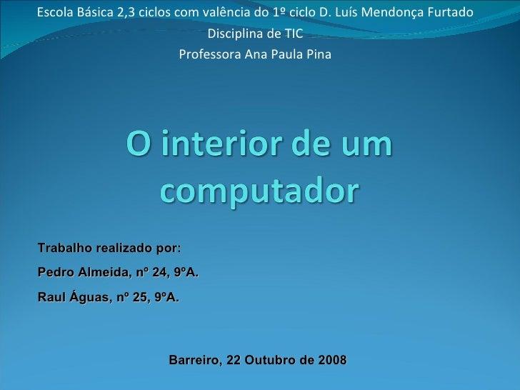 Escola Básica 2,3 ciclos com valência do 1º ciclo D. Luís Mendonça Furtado Disciplina de TIC Professora Ana Paula Pina Tra...