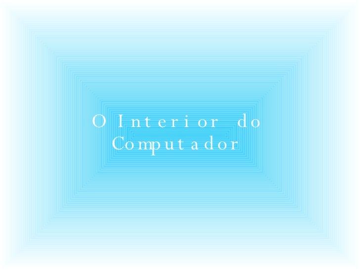 O Interior do Computador