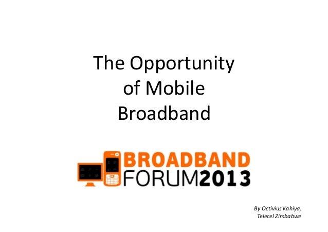 The Opportunityof MobileBroadbandBroadbandBy Octivius Kahiya,Telecel Zimbabwe