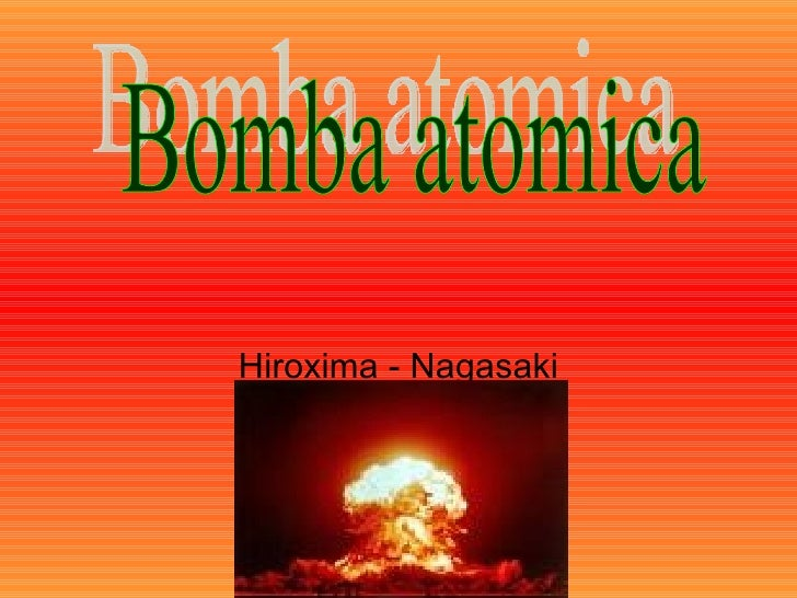 Hiroxima - Nagasaki Bomba atomica