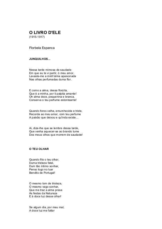 O LIVRO D'ELE (1915-1917) Florbela Espanca JUNQUILHOS... Nessa tarde mimosa de saudade Em que eu te vi partir, ó meu amor,...