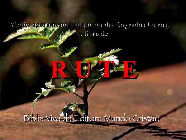 Medite agora neste lindo texto das Sagradas Letras,  o livro de R U T E Bíblia Viva da Editora Mundo Cristão