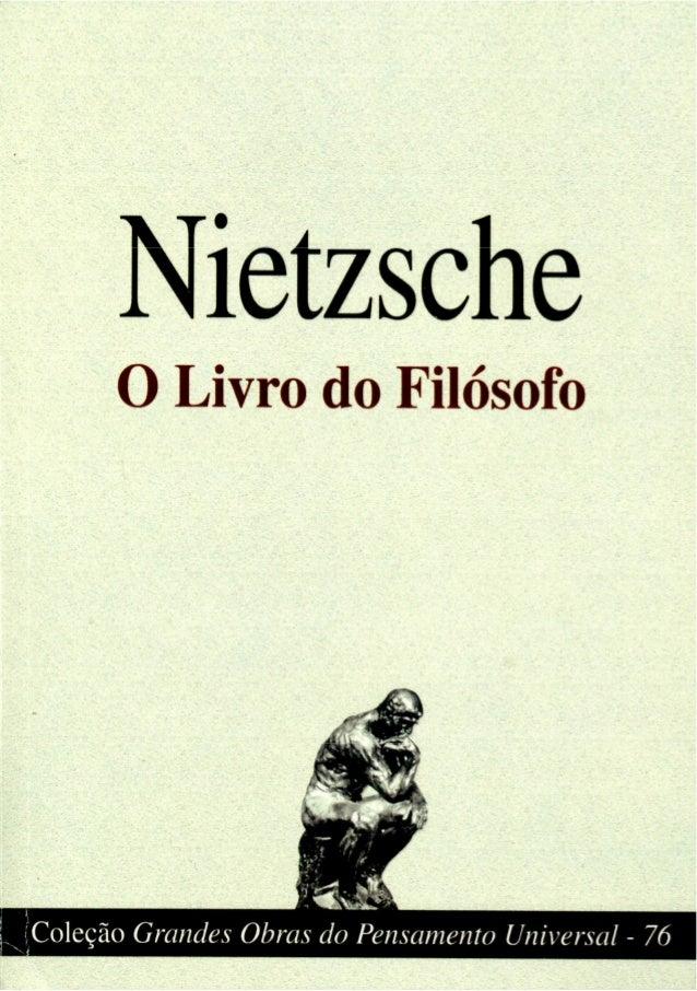 FRIEDRICH NIETZSCHE O LIVRO DO FILÓSOFO TEXTO INTEGRAL TRADUÇÃO ANTONIO CARLOS BRAGA escala