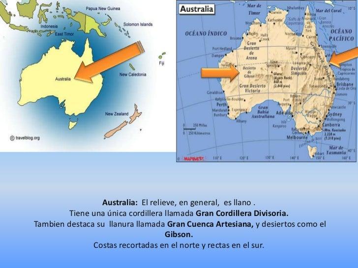 Australia: El relieve, en general, es llano .         Tiene una única cordillera llamada Gran Cordillera Divisoria.Tambien...