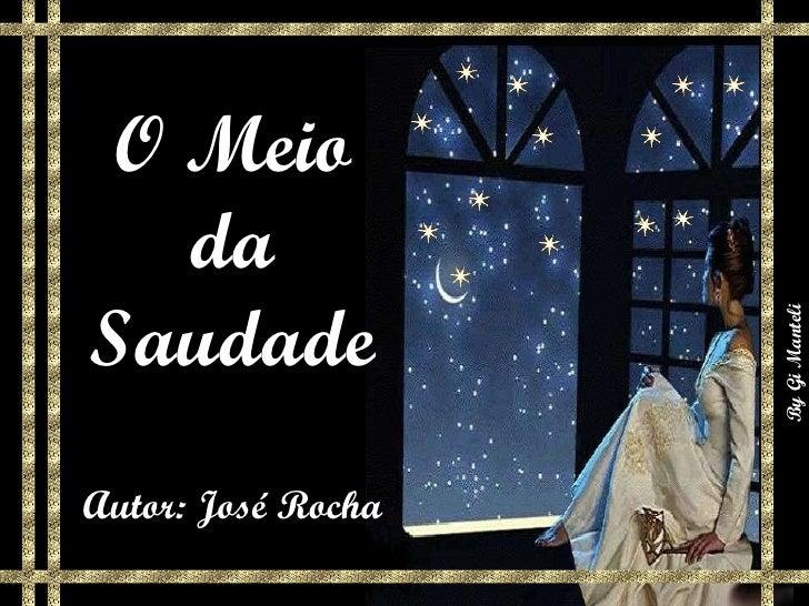 O Meio da Saudade Autor: José Rocha