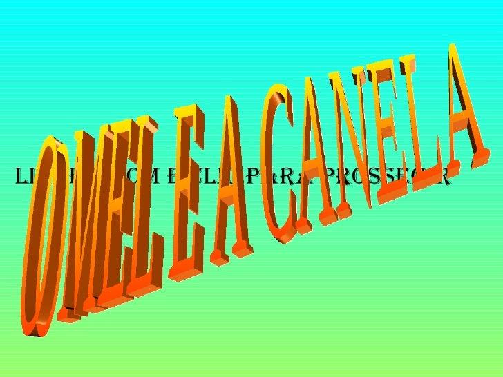 LIGUE O SOM E CLIC PARA PROSSEGIR O MEL E A CANELA