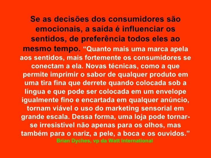 Se as decisões dos consumidores são emocionais, a saída é influenciar os sentidos, de preferência todos eles ao mesmo temp...