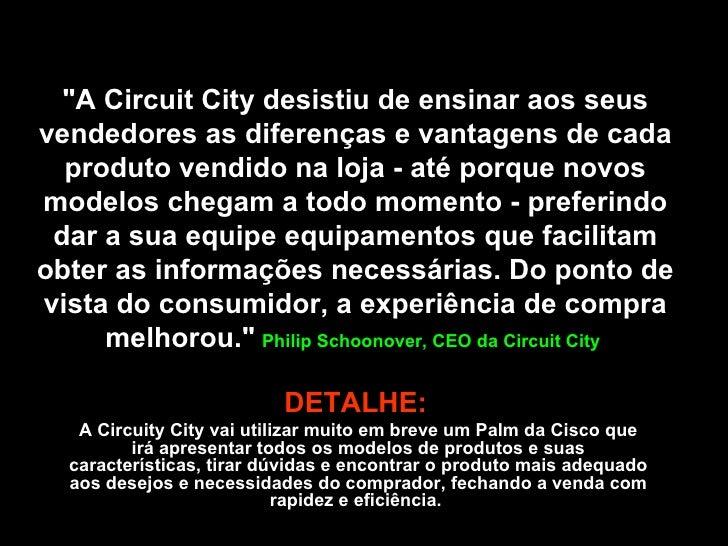 """""""A Circuit City desistiu de ensinar aos seus vendedores as diferenças e vantagens de cada produto vendido na loja - a..."""