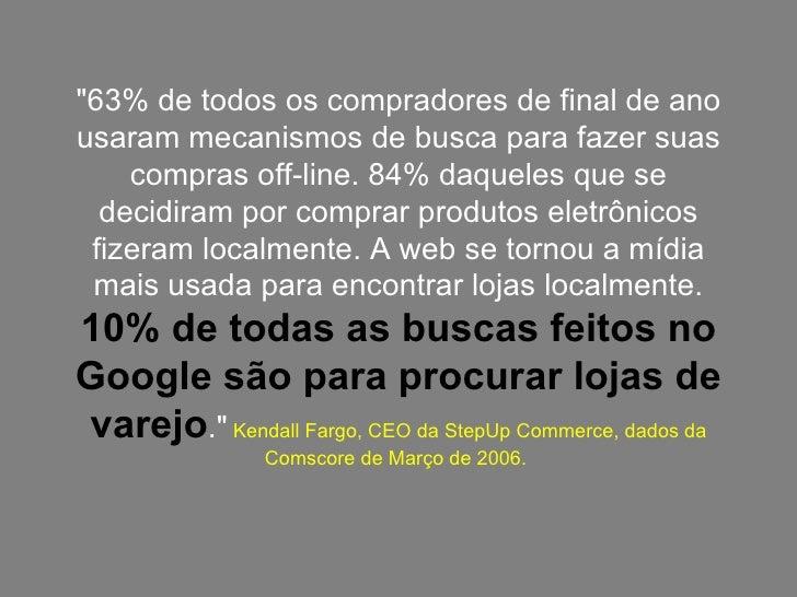 """""""63% de todos os compradores de final de ano usaram mecanismos de busca para fazer suas compras off-line. 84% daquele..."""