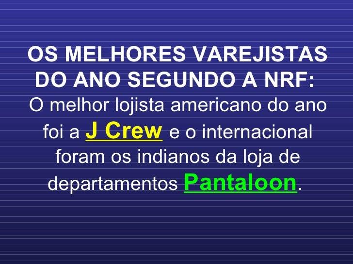 OS MELHORES VAREJISTAS DO ANO SEGUNDO A NRF:   O melhor lojista americano do ano foi a  J Crew   e o internacional foram o...