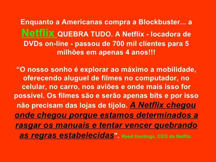 Enquanto a Americanas compra a Blockbuster... a  Netflix  QUEBRA TUDO. A Netflix - locadora de DVDs on-line - passou de 70...
