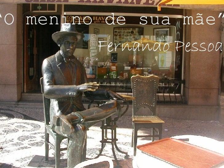 """"""" O menino de sua mãe"""" Fernando Pessoa"""