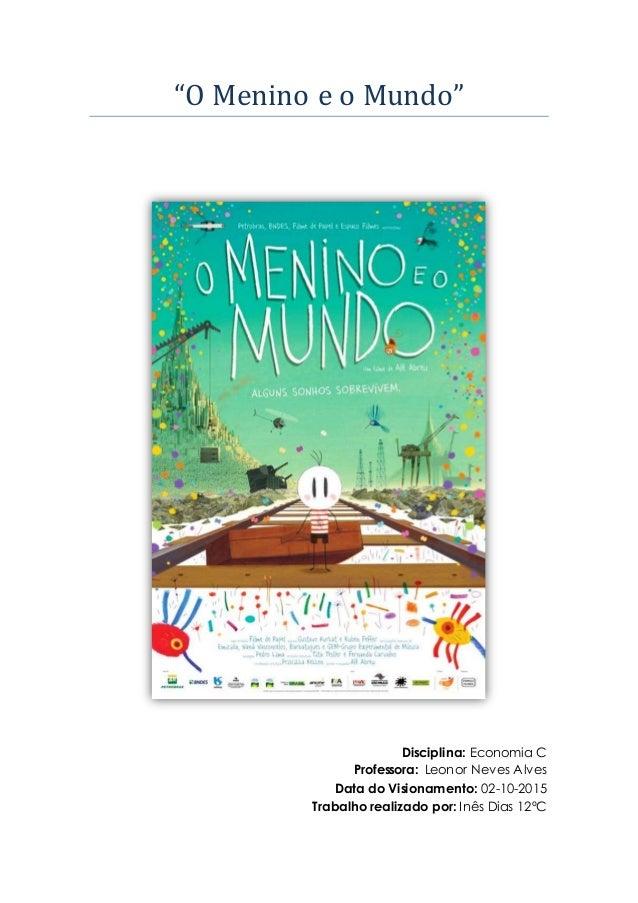"""""""O Menino e o Mundo"""" Disciplina: Economia C Professora: Leonor Neves Alves Data do Visionamento: 02-10-2015 Trabalho reali..."""