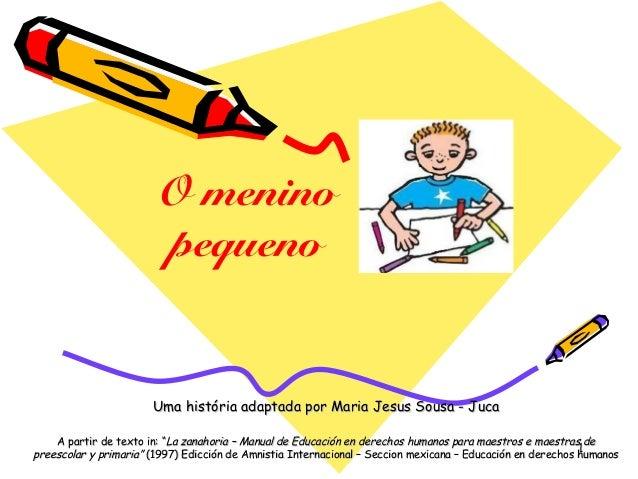 1 O menino pequeno Uma história adaptada por Maria Jesus Sousa - JucaUma história adaptada por Maria Jesus Sousa - Juca A ...