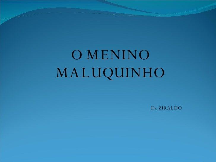 O MENINO MALUQUINHO De ZIRALDO
