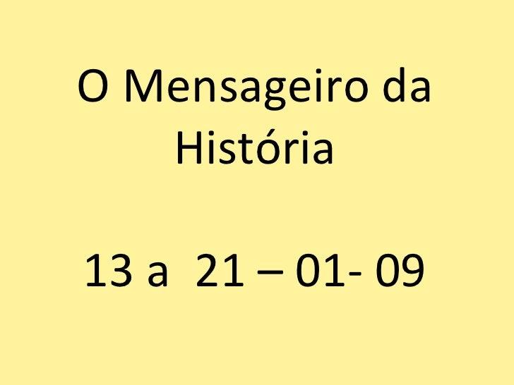 O Mensageiro da História 13 a  21 – 01- 09